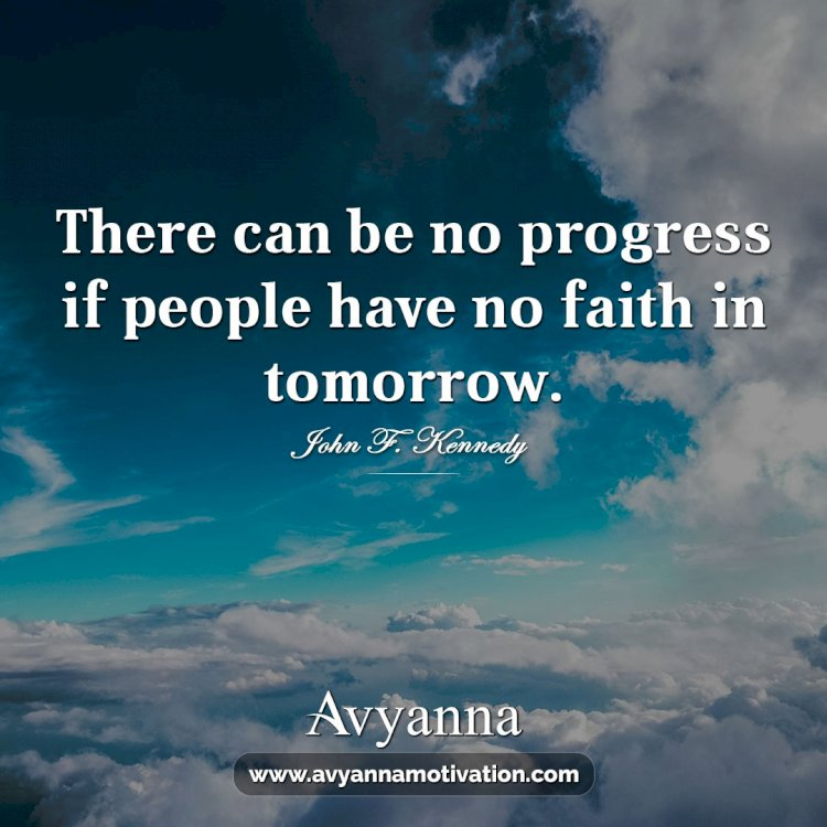 There Can Be No Progress If People Don`t Have Faith In Tomorrow.